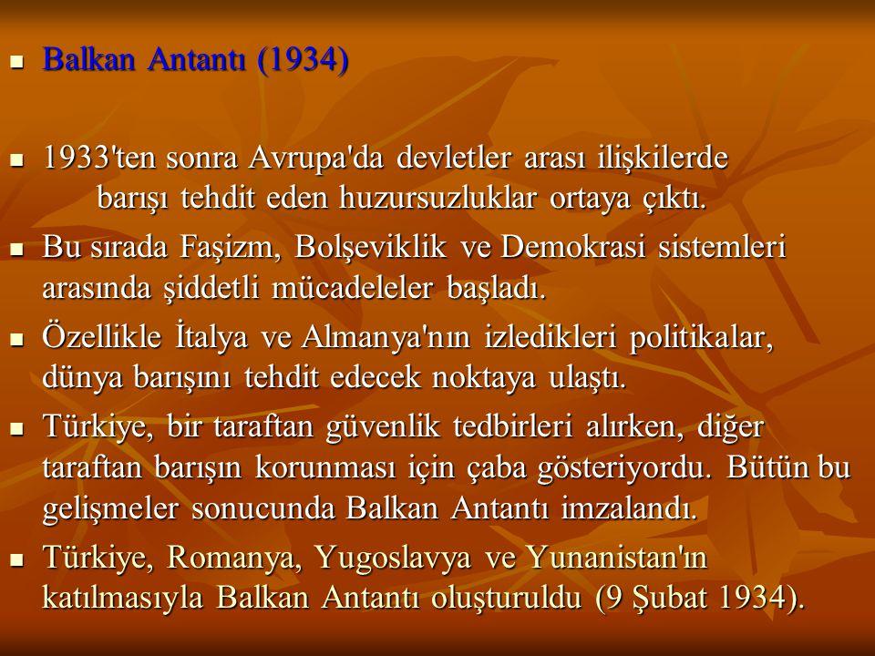 Balkan Antantı (1934) Balkan Antantı (1934) 1933'ten sonra Avrupa'da devletler arası ilişkilerde barışı tehdit eden huzursuzluklar ortaya çıktı. 1933'