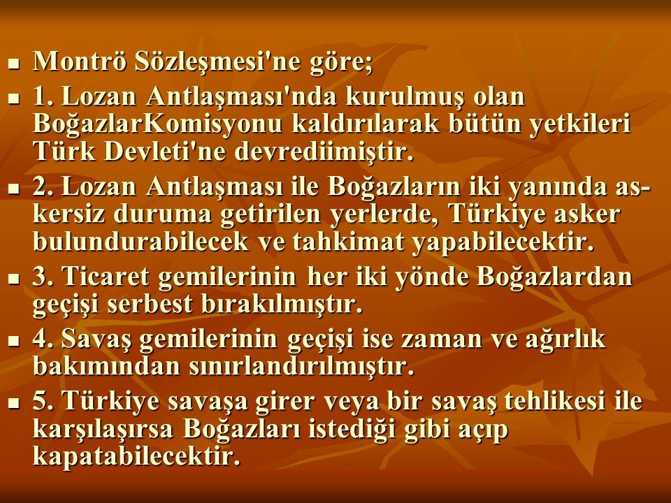 Montrö Sözleşmesi'ne göre; Montrö Sözleşmesi'ne göre; 1. Lozan Antlaşması'nda kurulmuş olan BoğazlarKomisyonu kaldırılarak bütün yetkileri Türk Devlet