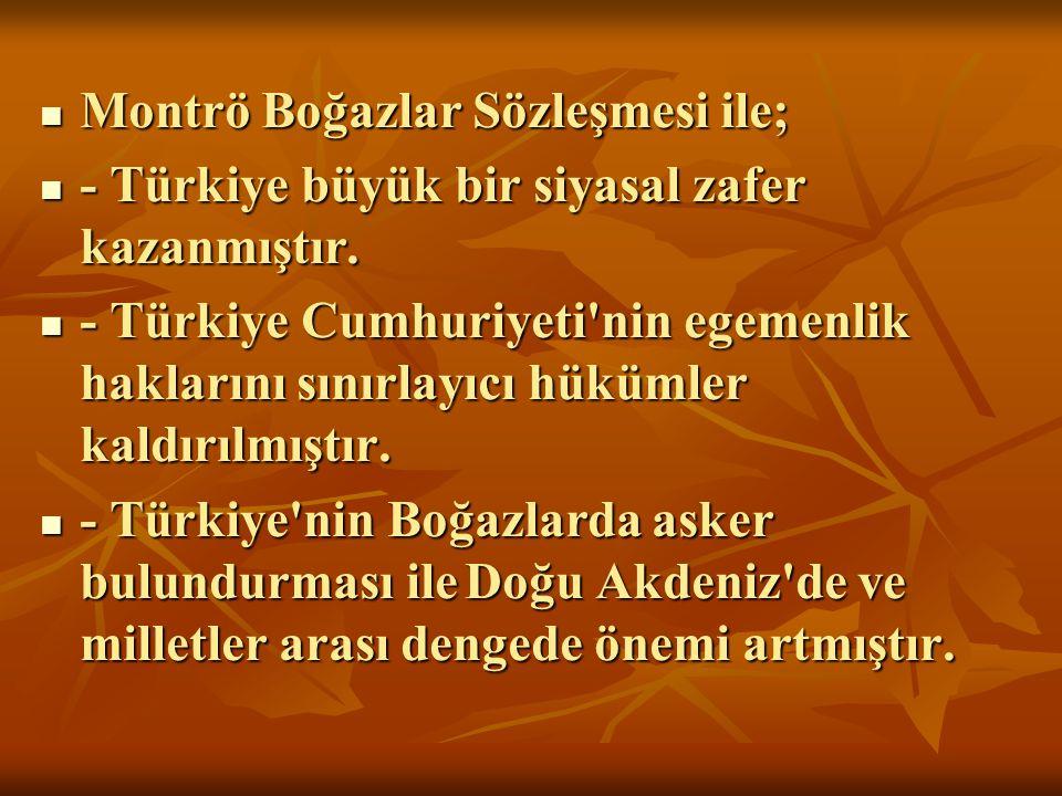 Montrö Boğazlar Sözleşmesi ile; Montrö Boğazlar Sözleşmesi ile; - Türkiye büyük bir siyasal zafer kazanmıştır. - Türkiye büyük bir siyasal zafer kazan