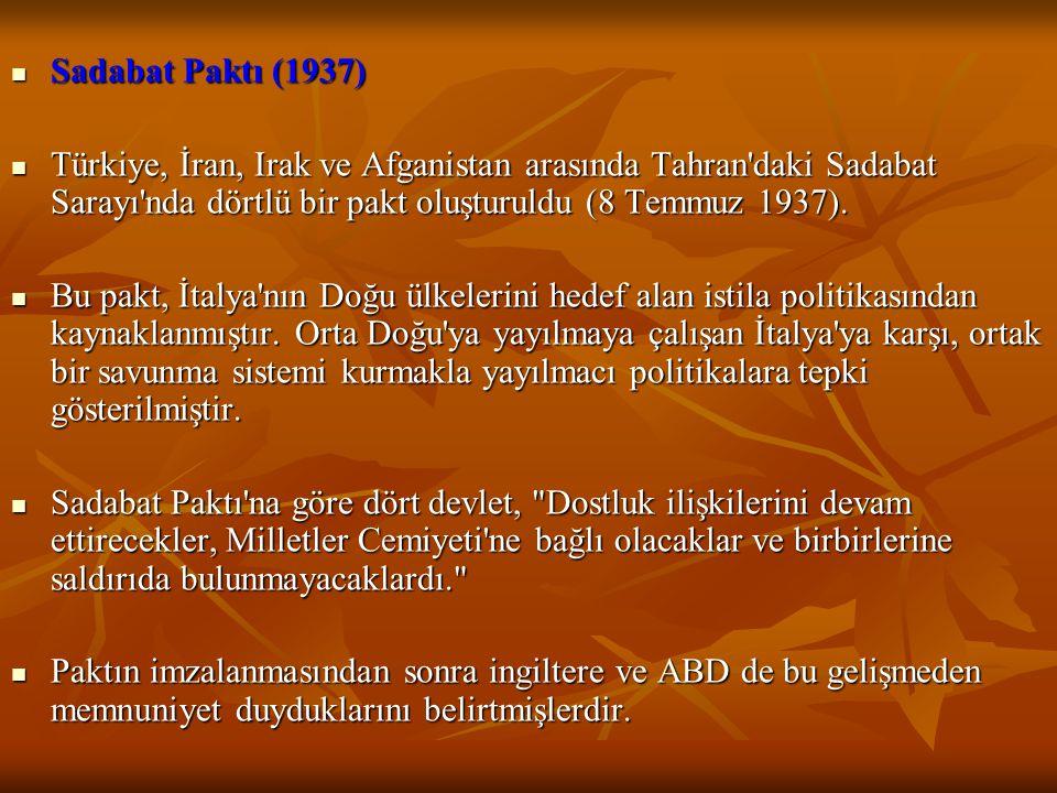 Sadabat Paktı (1937) Sadabat Paktı (1937) Türkiye, İran, Irak ve Afganistan arasında Tahran daki Sadabat Sarayı nda dörtlü bir pakt oluşturuldu (8 Temmuz 1937).