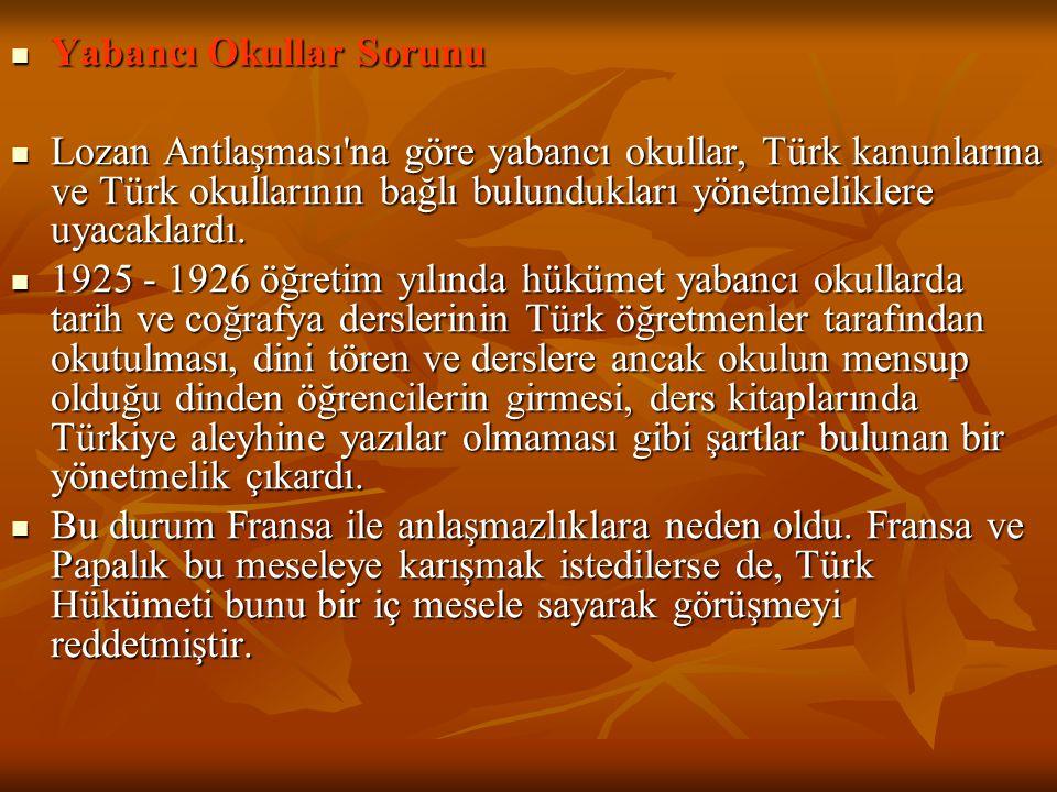 Türkiye de bizim okullarımızın sahip olmadıkları ayrıcalığa, yabancı okulların sahip olması kabul edilemez. diyen Atatürk, yabancı okulların Türk kanunlarına uymasını istemiştir.