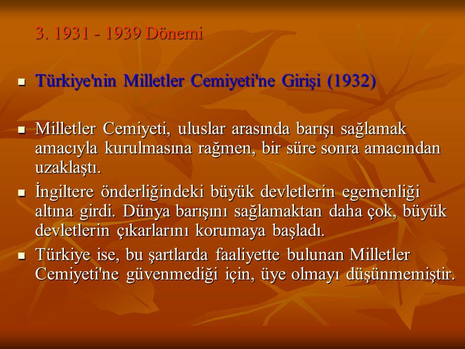 3. 1931 - 1939 Dönemi Türkiye'nin Milletler Cemiyeti'ne Girişi (1932) Türkiye'nin Milletler Cemiyeti'ne Girişi (1932) Milletler Cemiyeti, uluslar aras