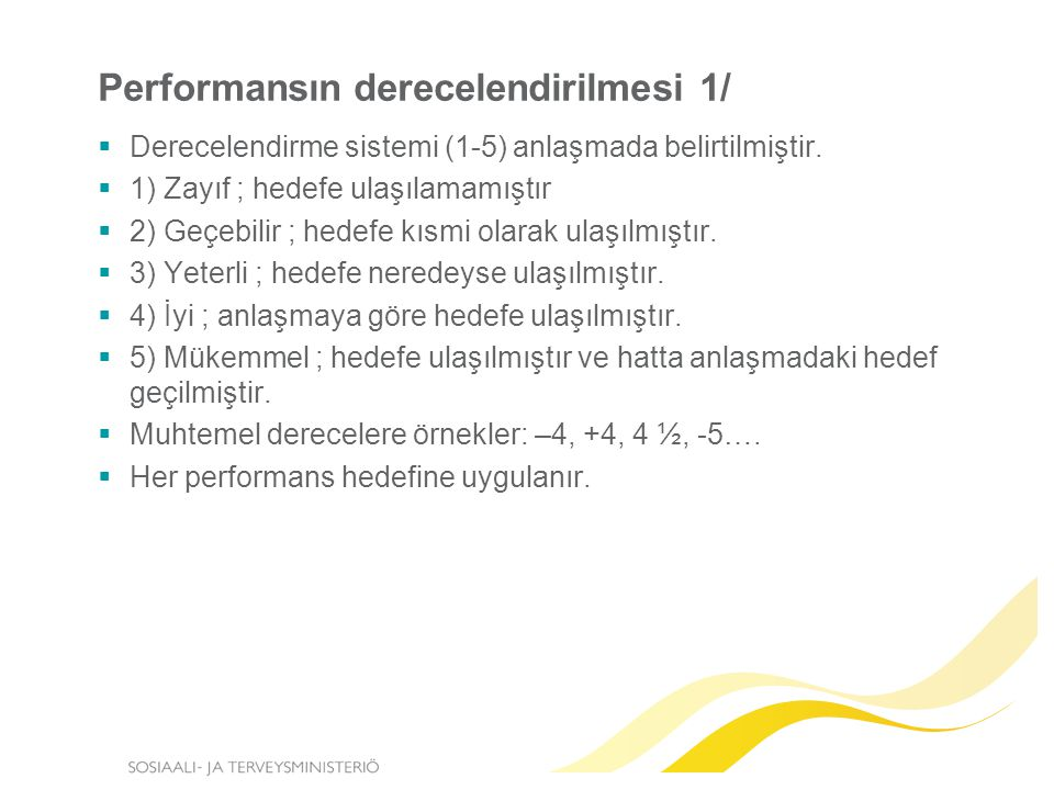 Performansın derecelendirilmesi 1/  Derecelendirme sistemi (1-5) anlaşmada belirtilmiştir.