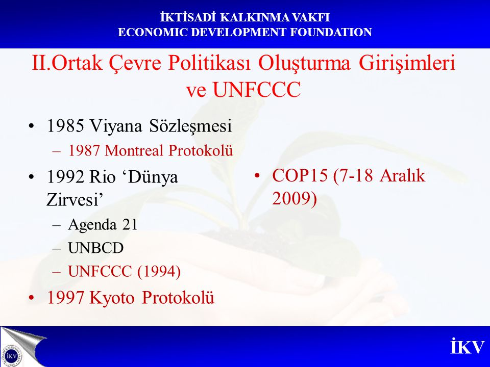 İKV İKTİSADİ KALKINMA VAKFI ECONOMIC DEVELOPMENT FOUNDATION II.Ortak Çevre Politikası Oluşturma Girişimleri ve UNFCCC 1985 Viyana Sözleşmesi –1987 Mon