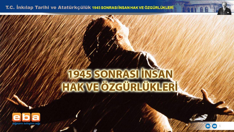 T.C. İnkılap Tarihi ve Atatürkçülük 1945 SONRASI İNSAN HAK VE ÖZGÜRLÜKLERİ 1