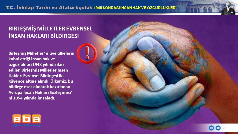 T.C. İnkılap Tarihi ve Atatürkçülük 1945 SONRASI İNSAN HAK VE ÖZGÜRLÜKLERİ 3 BİRLEŞMİŞ MİLLETLER EVRENSEL İNSAN HAKLARI BİLDİRGESİ Birleşmiş Milletler