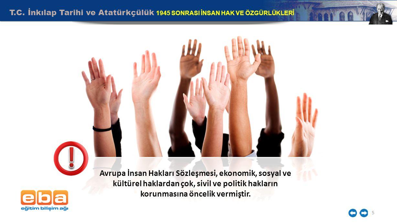 T.C. İnkılap Tarihi ve Atatürkçülük 1945 SONRASI İNSAN HAK VE ÖZGÜRLÜKLERİ 5 Avrupa İnsan Hakları Sözleşmesi, ekonomik, sosyal ve kültürel haklardan ç