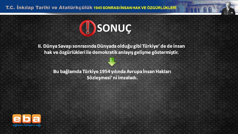 T.C. İnkılap Tarihi ve Atatürkçülük 1945 SONRASI İNSAN HAK VE ÖZGÜRLÜKLERİ 9 SONUÇ II. Dünya Savaşı sonrasında Dünyada olduğu gibi Türkiye' de de insa