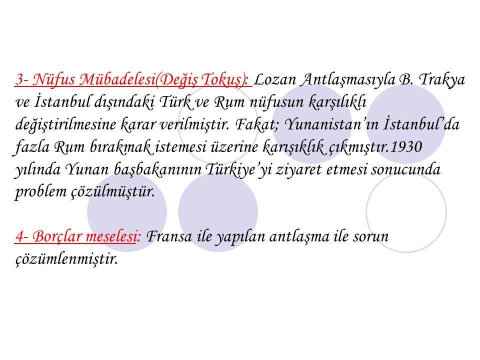 Türkiye dış siyasetinde; Yurtta Sulh,Cihanda Sulh ilkesini benimsemiştir. I. Dönem Dış Politikası (1923 - 1930) Lozan'da Çözümlenemeyen Sorunların Çöz