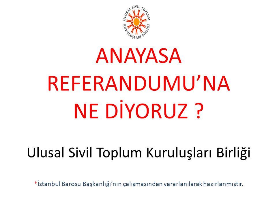 ANAYASA REFERANDUMU'NA NE DİYORUZ ? Ulusal Sivil Toplum Kuruluşları Birliği *İstanbul Barosu Başkanlığı'nın çalışmasından yararlanılarak hazırlanmıştı