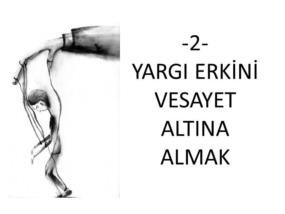 -2- YARGI ERKİNİ VESAYET ALTINA ALMAK
