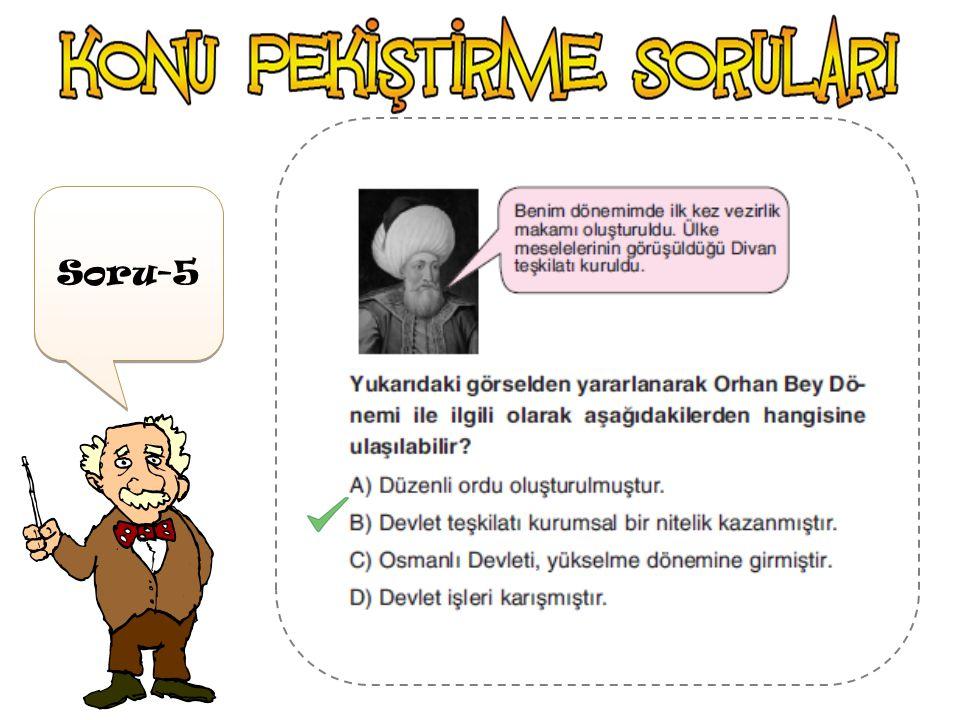 """Soru-4 Osmanlı Devleti 'nde """" Devlet ile ilgili kararların alındığı mekanın kurulması """" yla ilgili yanıt,aşağıdakilerden hangisidir ?"""