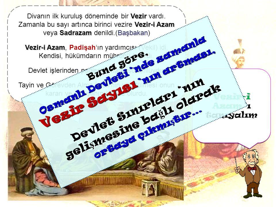 Ş imdi, Osmanlı Devleti 'nde ki Devlet Yönetim Seması 'nı görelim Vezirler KazaskerDefterdâr Kaptan-ı Derya Şeyh-ül İslam Şeyh-ül İslam, Kaptan-ı Dery