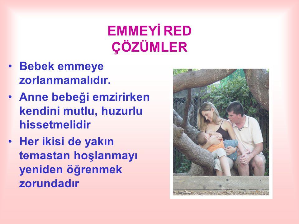 EMMEYİ RED ÇÖZÜMLER Bebek emmeye zorlanmamalıdır. Anne bebeği emzirirken kendini mutlu, huzurlu hissetmelidir Her ikisi de yakın temastan hoşlanmayı y
