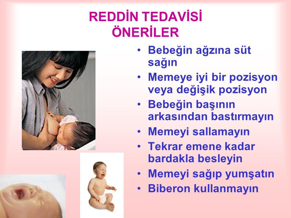 REDDİN TEDAVİSİ ÖNERİLER Bebeğin ağzına süt sağın Memeye iyi bir pozisyon veya değişik pozisyon Bebeğin başının arkasından bastırmayın Memeyi sallamay