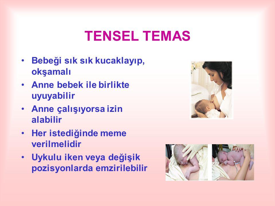 TENSEL TEMAS Bebeği sık sık kucaklayıp, okşamalı Anne bebek ile birlikte uyuyabilir Anne çalışıyorsa izin alabilir Her istediğinde meme verilmelidir U