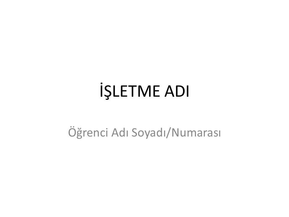 İŞLETME ADI Öğrenci Adı Soyadı/Numarası