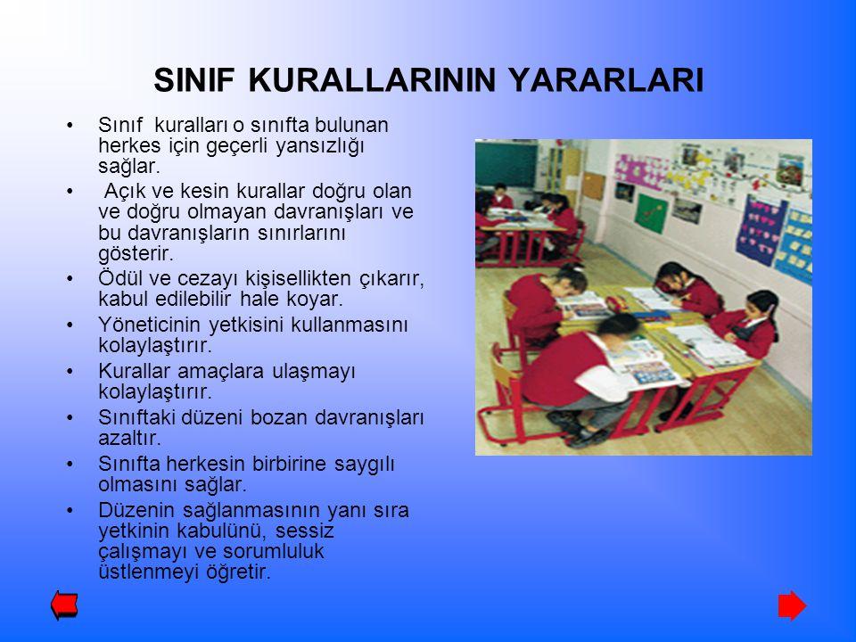 SINIF KURALLARININ YARARLARI Sınıf kuralları o sınıfta bulunan herkes için geçerli yansızlığı sağlar. Açık ve kesin kurallar doğru olan ve doğru olmay