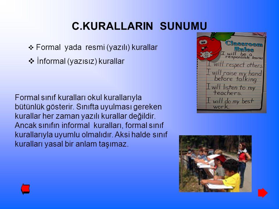 C.KURALLARIN SUNUMU  Formal yada resmi (yazılı) kurallar  İnformal (yazısız) kurallar Formal sınıf kuralları okul kurallarıyla bütünlük gösterir. Sı