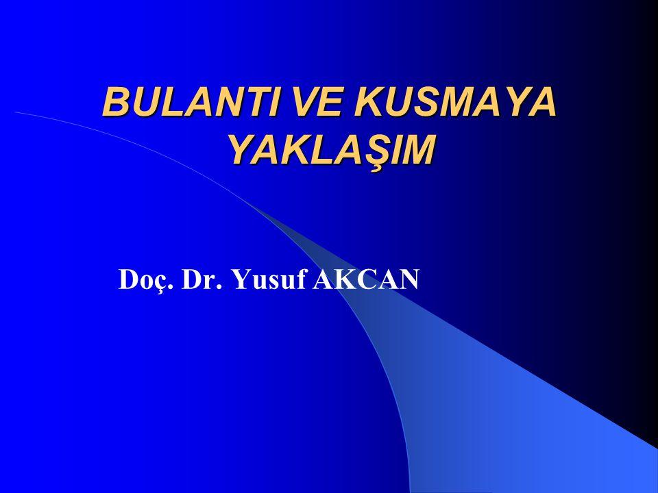 BULANTI VE KUSMAYA YAKLAŞIM Doç. Dr. Yusuf AKCAN