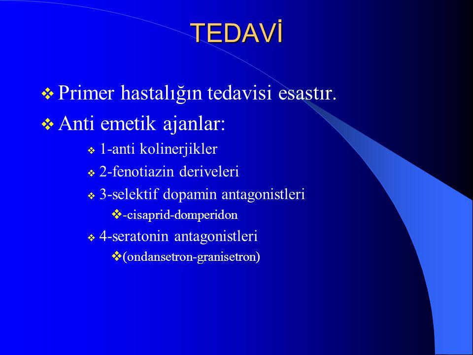 TEDAVİ  Primer hastalığın tedavisi esastır.  Anti emetik ajanlar:  1-anti kolinerjikler  2-fenotiazin deriveleri  3-selektif dopamin antagonistle