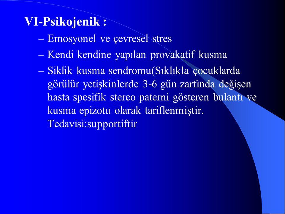 VII-Metabolik bozukluklar: – Üremi – Metabolik asidoz-alkaloz – Elektrolit bozuklukları (HipoNa, HiperCa, HiperK ) VI-Endokrin bozukluklar: – Hipotiroidizim – Adrenal yetmezlik – DM – Gebelikte(Progesteron ve B-HCG artışına bağlı olarak) VII-Renal hastalıklar: – Renal kolik – İdrar yolu enfeksiyonu – ABY - KBY