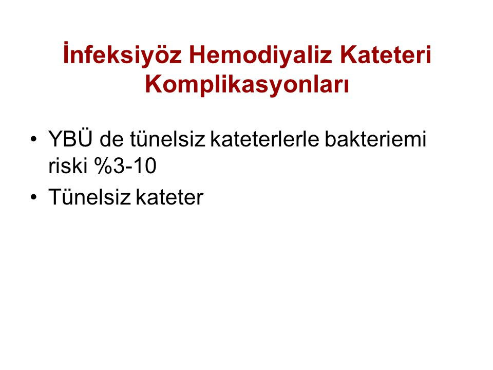 İnfeksiyöz Hemodiyaliz Kateteri Komplikasyonları YBÜ de tünelsiz kateterlerle bakteriemi riski %3-10 Tünelsiz kateter