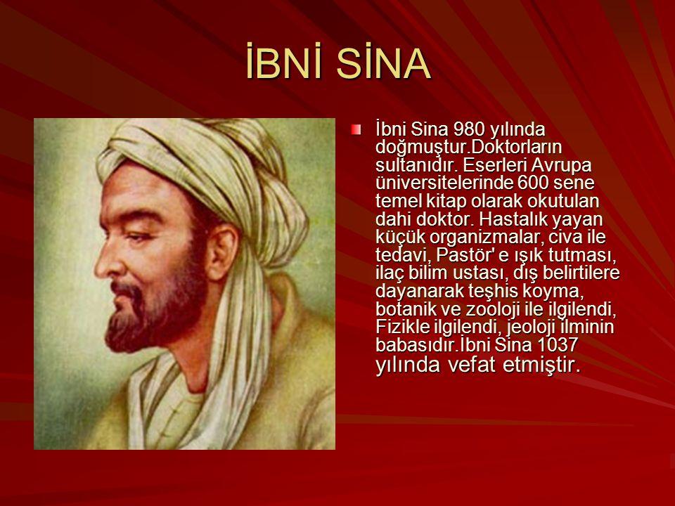 İBNİ SİNA İbni Sina 980 yılında doğmuştur.Doktorların sultanıdır. Eserleri Avrupa üniversitelerinde 600 sene temel kitap olarak okutulan dahi doktor.