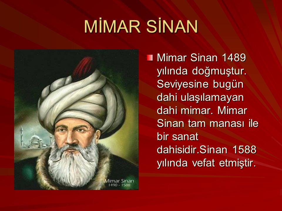 MİMAR SİNAN Mimar Sinan 1489 yılında doğmuştur. Seviyesine bugün dahi ulaşılamayan dahi mimar. Mimar Sinan tam manası ile bir sanat dahisidir.Sinan 15