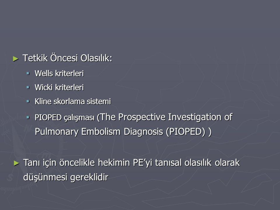 ► Tetkik Öncesi Olasılık:  Wells kriterleri  Wicki kriterleri  Kline skorlama sistemi  PIOPED çalışması ( The Prospective Investigation of Pulmona