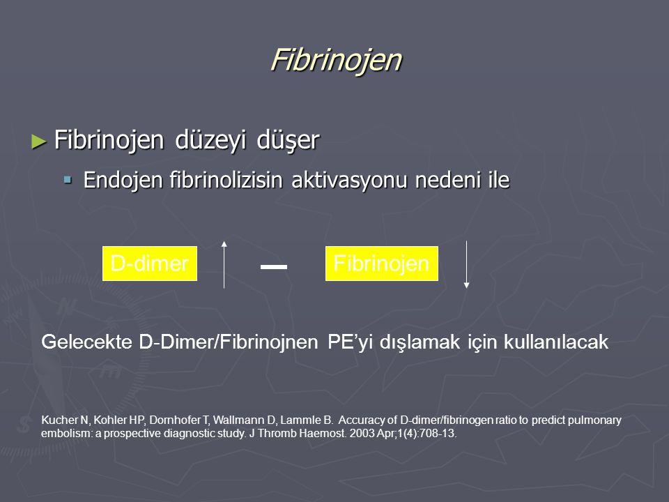 ► Fibrinojen düzeyi düşer  Endojen fibrinolizisin aktivasyonu nedeni ile Gelecekte D-Dimer/Fibrinojnen PE'yi dışlamak için kullanılacak D-dimerFibrin