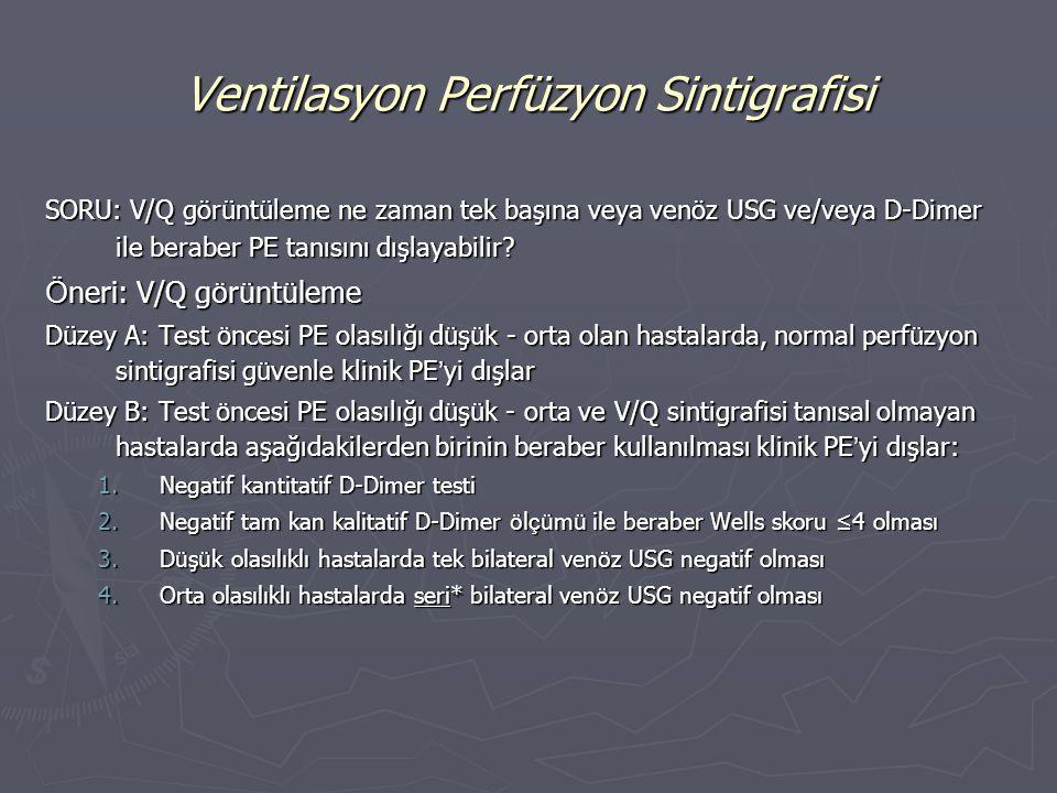SORU: V/Q görüntüleme ne zaman tek başına veya venöz USG ve/veya D-Dimer ile beraber PE tanısını dışlayabilir? Ö neri: V/Q g ö r ü nt ü leme Düzey A: