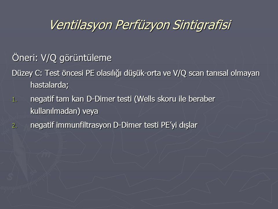 Ö neri: V/Q g ö r ü nt ü leme Düzey C: Test öncesi PE olasılığı düşük-orta ve V/Q scan tanısal olmayan hastalarda; 1. negatif tam kan D-Dimer testi (W