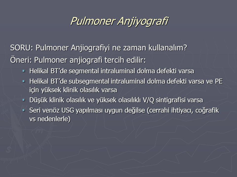 SORU: Pulmoner Anjiografiyi ne zaman kullanalım? Öneri: Pulmoner anjiografi tercih edilir:  Helikal BT'de segmental intraluminal dolma defekti varsa