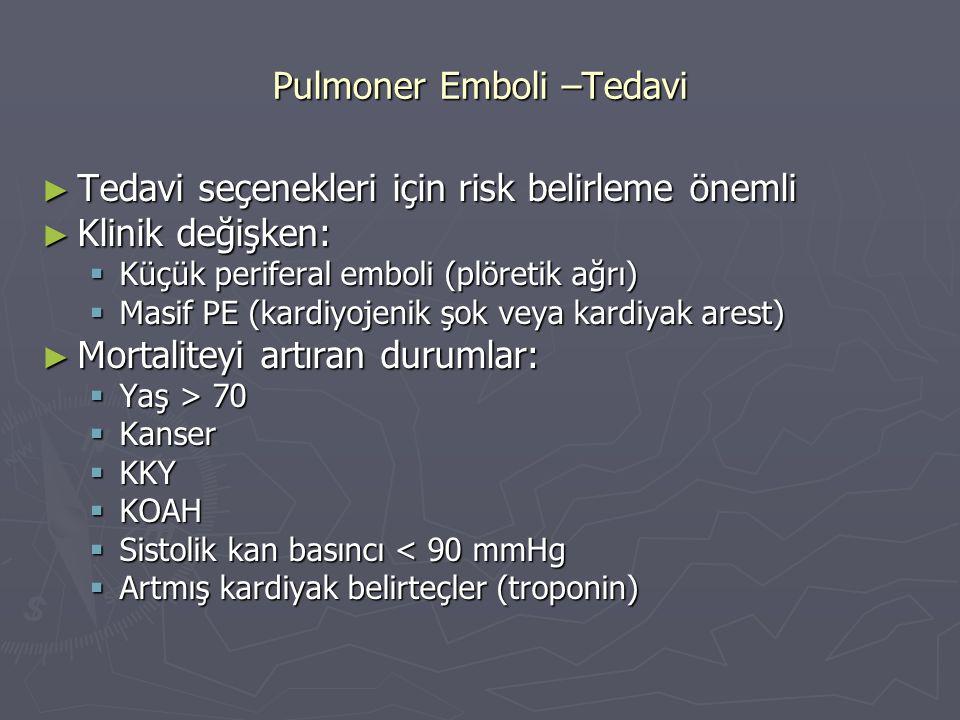 ► Tedavi seçenekleri için risk belirleme önemli ► Klinik değişken:  Küçük periferal emboli (plöretik ağrı)  Masif PE (kardiyojenik şok veya kardiyak