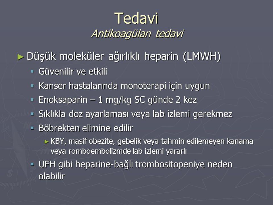 ► Düşük moleküler ağırlıklı heparin (LMWH)  Güvenilir ve etkili  Kanser hastalarında monoterapi için uygun  Enoksaparin – 1 mg/kg SC günde 2 kez 