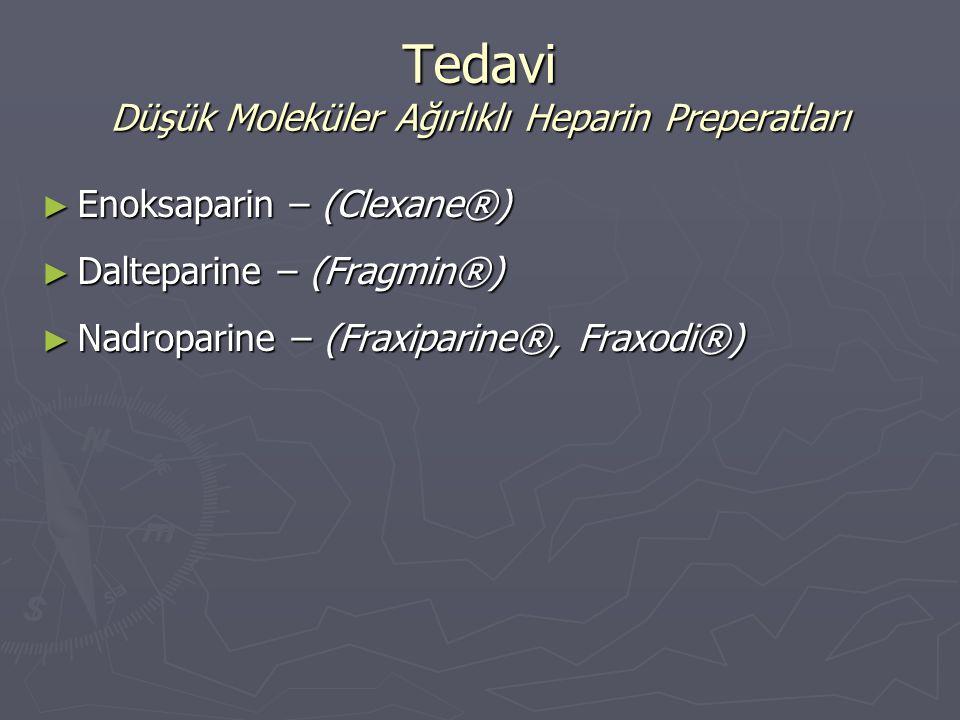 ► Enoksaparin – (Clexane®) ► Dalteparine – (Fragmin®) ► Nadroparine – (Fraxiparine®, Fraxodi®) Tedavi Düşük Moleküler Ağırlıklı Heparin Preperatları