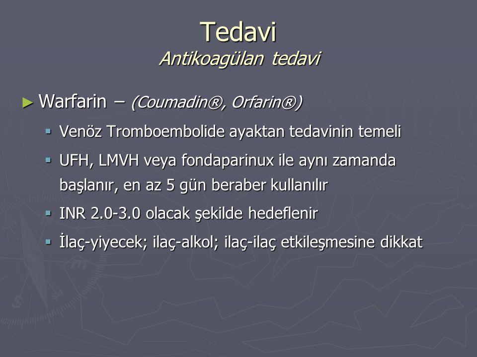 ► Warfarin – (Coumadin®, Orfarin®)  Venöz Tromboembolide ayaktan tedavinin temeli  UFH, LMVH veya fondaparinux ile aynı zamanda başlanır, en az 5 gü