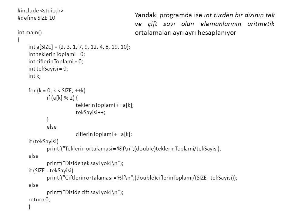 #include #define SIZE 10 int main() { int a[SIZE] = {2, 3, 1, 7, 9, 12, 4, 8, 19, 10}; int teklerinToplami = 0; int ciflerinToplami = 0; int tekSayisi