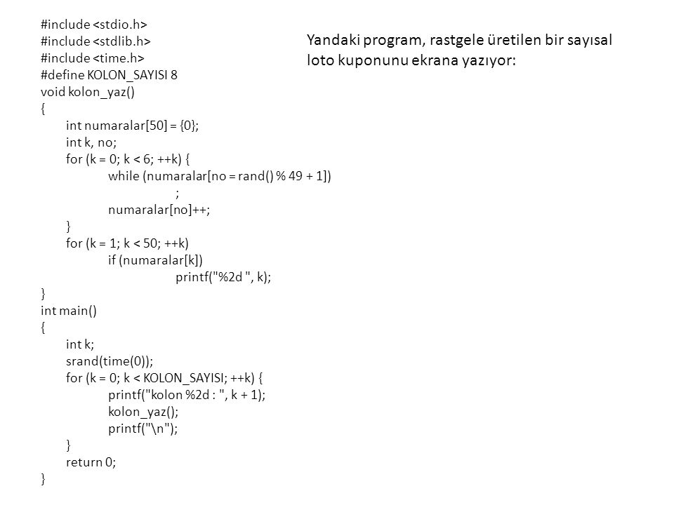 #include #define KOLON_SAYISI 8 void kolon_yaz() { int numaralar[50] = {0}; int k, no; for (k = 0; k < 6; ++k) { while (numaralar[no = rand() % 49 + 1
