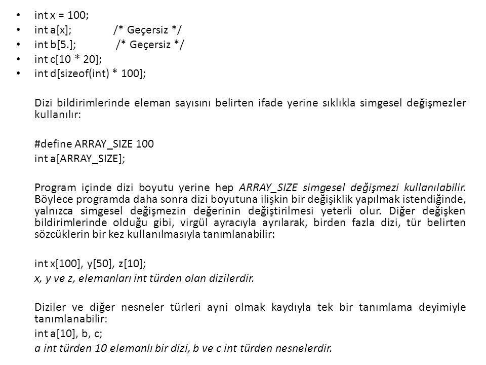 int x = 100; int a[x]; /* Geçersiz */ int b[5.]; /* Geçersiz */ int c[10 * 20]; int d[sizeof(int) * 100]; Dizi bildirimlerinde eleman sayısını belirte