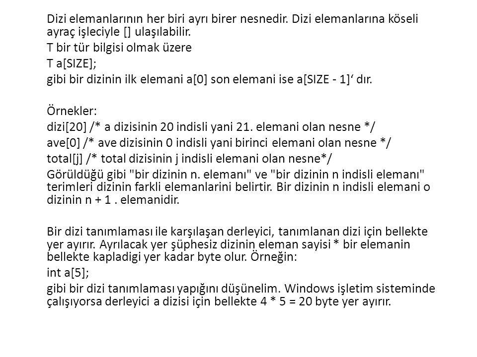 Dizi indis ifadelerinde ++ ya da -- işleçleri sık kullanılır: int a[20]; int k = 10; int i = 5; a[k++] = 100; deyimiyle dizinin 10 indisli elemanına yani dizinin 11.