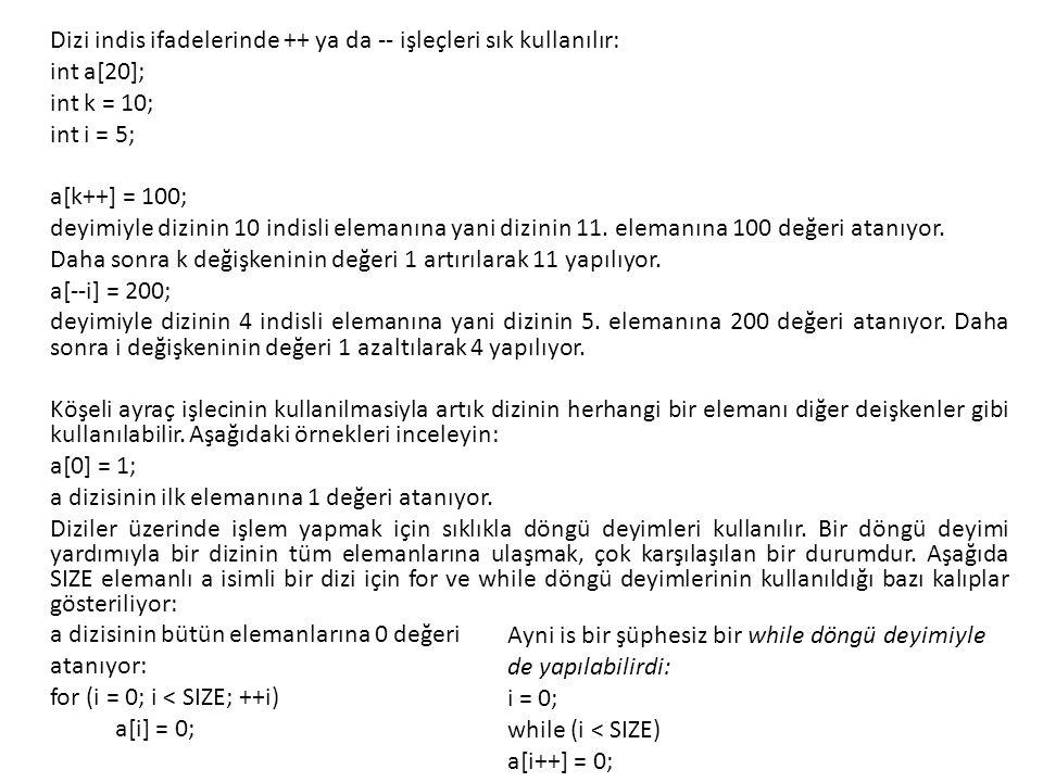 #include #define SIZE 100 int main() { int a[SIZE]; int i, k; int counter; srand(time(0)); for (k = 0; k < SIZE; ++k) { a[k] = rand() % 30; printf( %d , a[k]); } for (i = 0; i < SIZE; ++i) { counter = 0; for (k = 0; k < SIZE; ++k) if (a[k] == a[i]) if (++counter == 2) break; if (counter == 1) printf( %d , a[i]); } printf( \n ); return 0; } Yandaki programda yalnızca bir dizinin içinde tek olan elemanların değerleri ekrana yazdırılıyor.