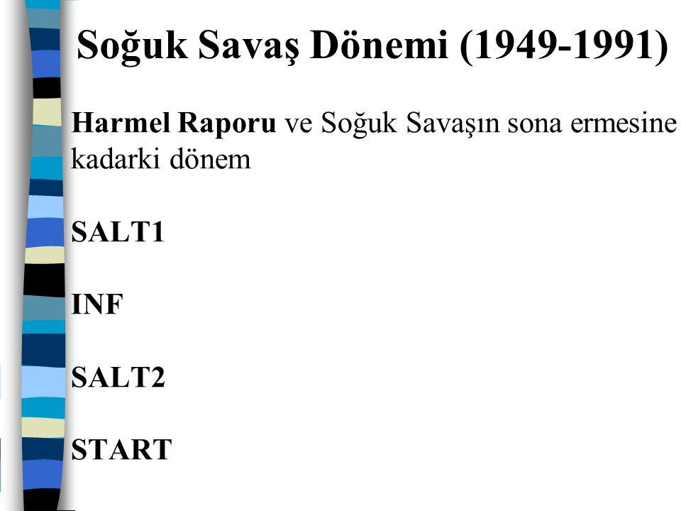 Harmel Raporu ve Soğuk Savaşın sona ermesine kadarki dönem SALT1 INF SALT2 START Soğuk Savaş Dönemi (1949-1991)