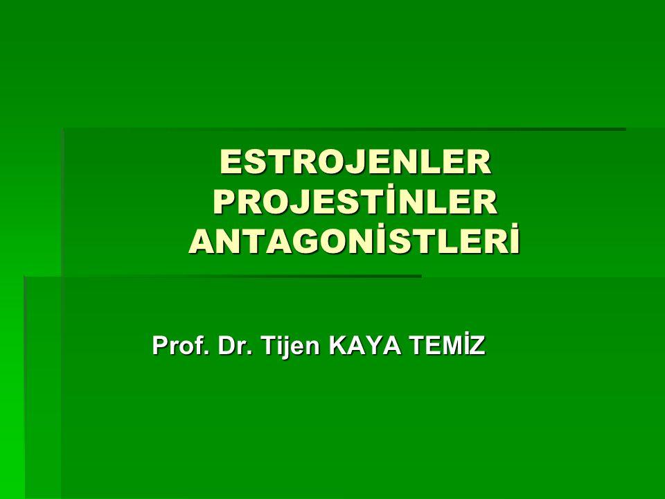 ESTROJENLER PROJESTİNLER ANTAGONİSTLERİ Prof. Dr. Tijen KAYA TEMİZ