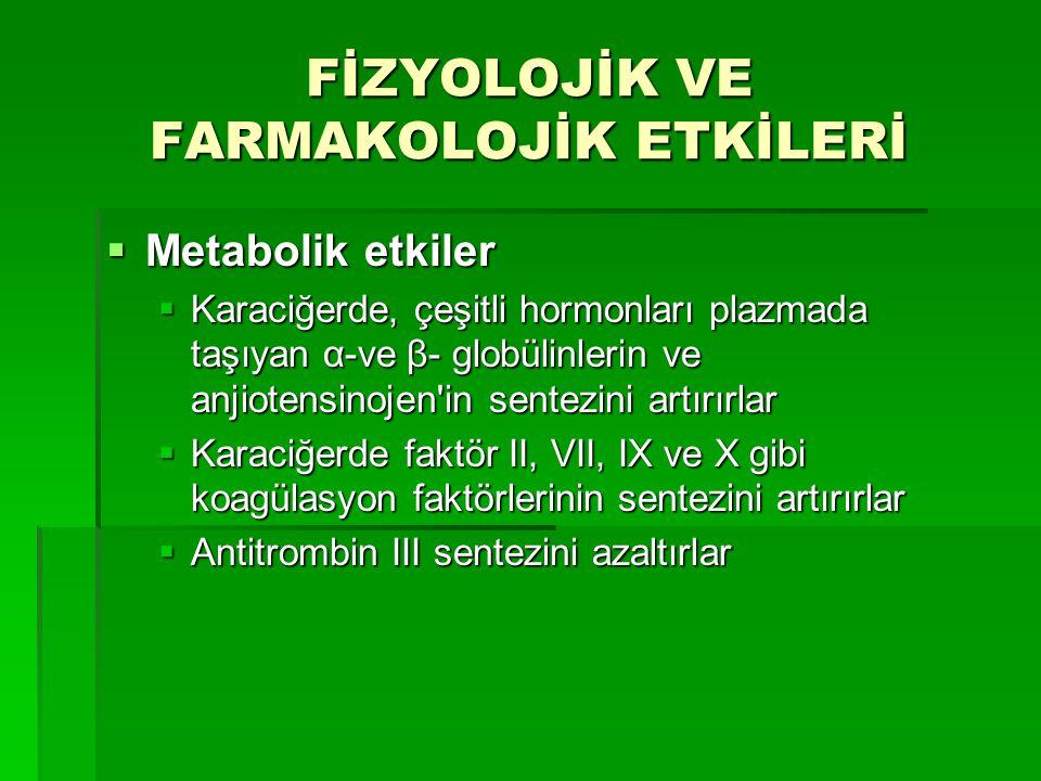 FİZYOLOJİK VE FARMAKOLOJİK ETKİLERİ  Metabolik etkiler  Karaciğerde, çeşitli hormonları plazmada taşıyan α-ve β- globülinlerin ve anjiotensinojen'in
