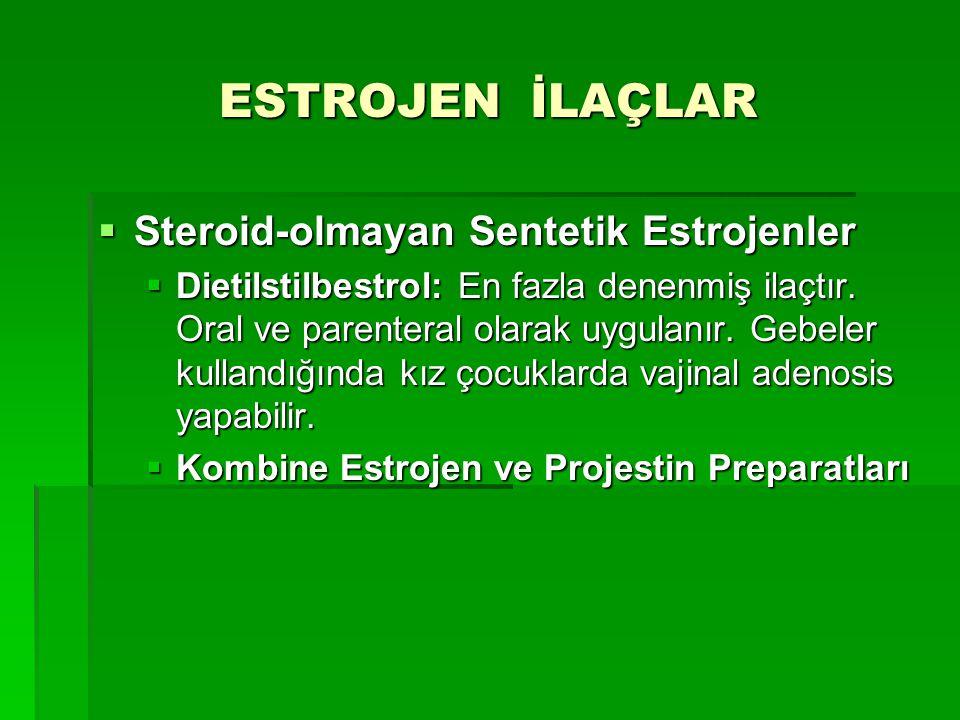 ESTROJEN İLAÇLAR  Steroid-olmayan Sentetik Estrojenler  Dietilstilbestrol: En fazla denenmiş ilaçtır. Oral ve parenteral olarak uygulanır. Gebeler k