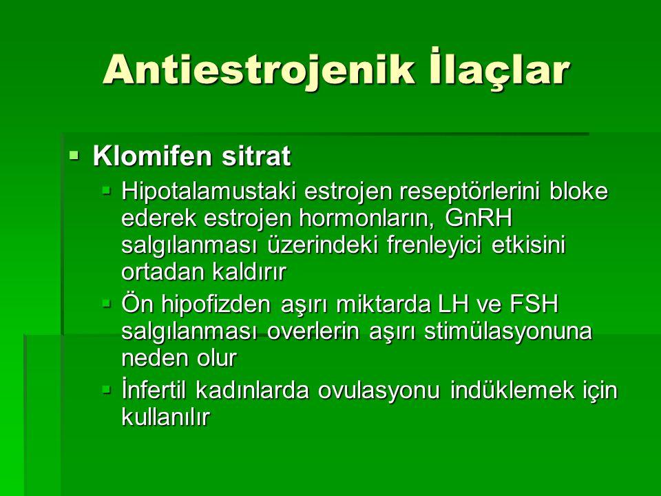 Antiestrojenik İlaçlar  Klomifen sitrat  Hipotalamustaki estrojen reseptörlerini bloke ederek estrojen hormonların, GnRH salgılanması üzerindeki fre