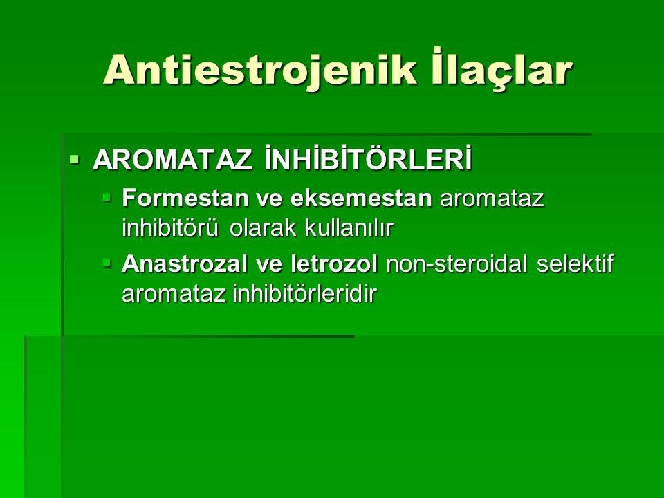 Antiestrojenik İlaçlar  AROMATAZ İNHİBİTÖRLERİ  Formestan ve eksemestan aromataz inhibitörü olarak kullanılır  Anastrozal ve letrozol non-steroidal