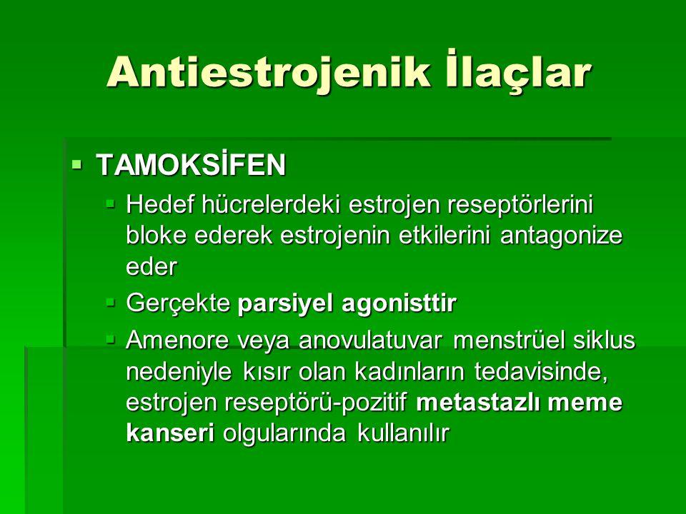 Antiestrojenik İlaçlar  TAMOKSİFEN  Hedef hücrelerdeki estrojen reseptörlerini bloke ederek estrojenin etkilerini antagonize eder  Gerçekte parsiye
